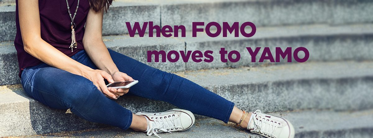 Fear of Missing Out FOMO turns to YAMO You are missing out